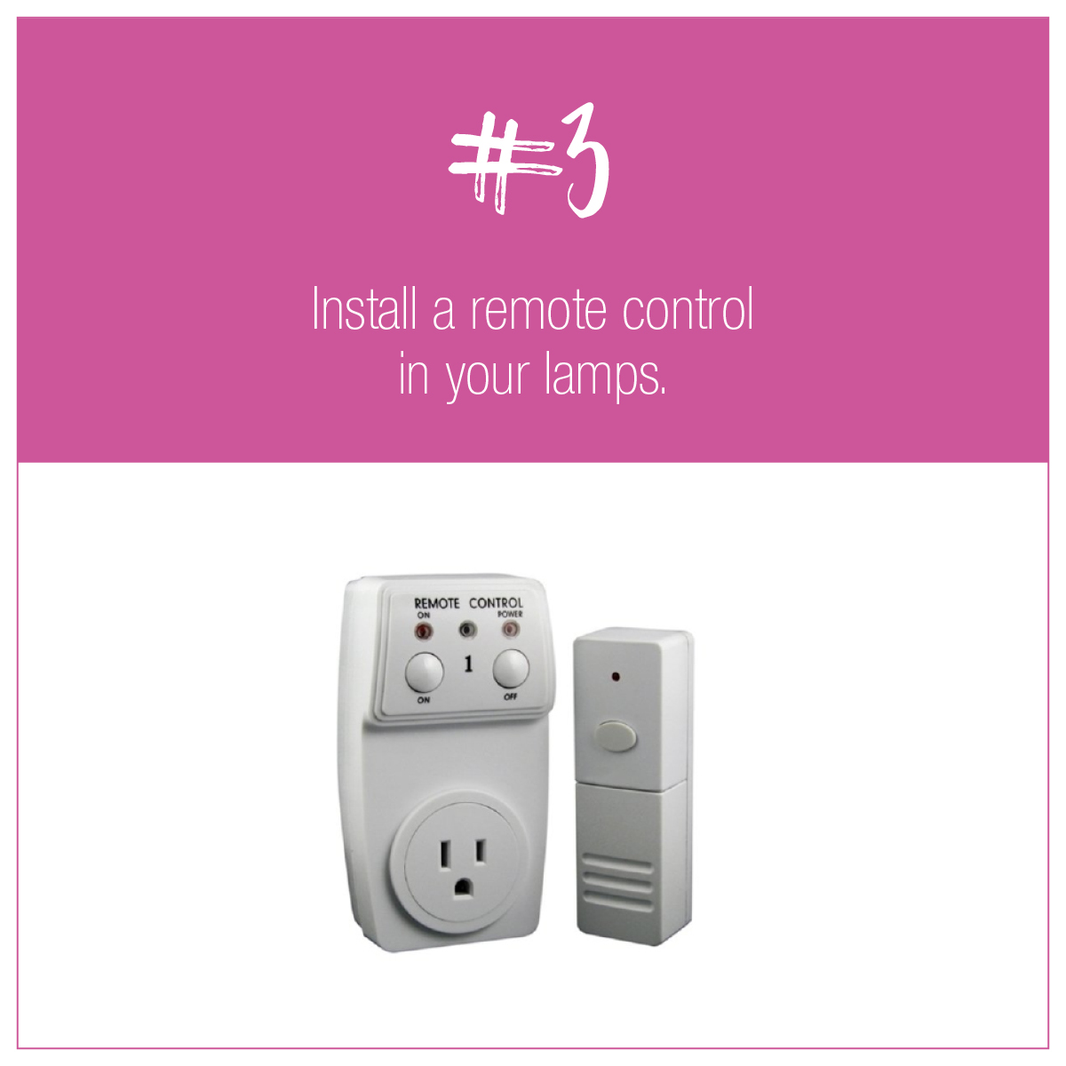 TIP 3: Install a remote control in your lamps.