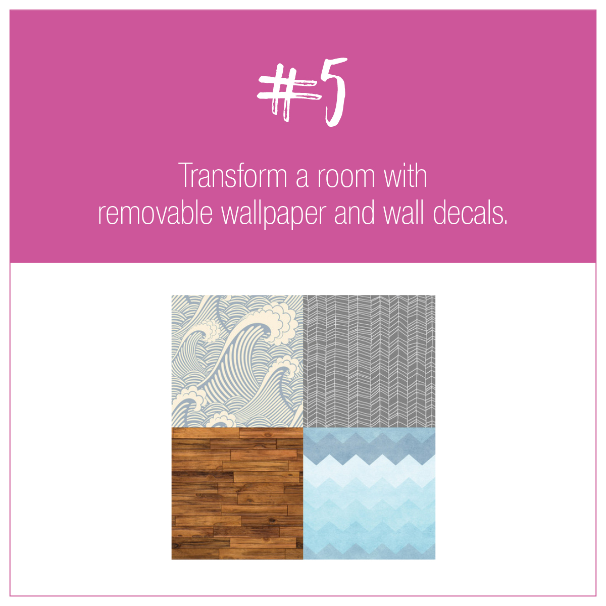 TIP 5: Removable Wallpaper and Wall Decals